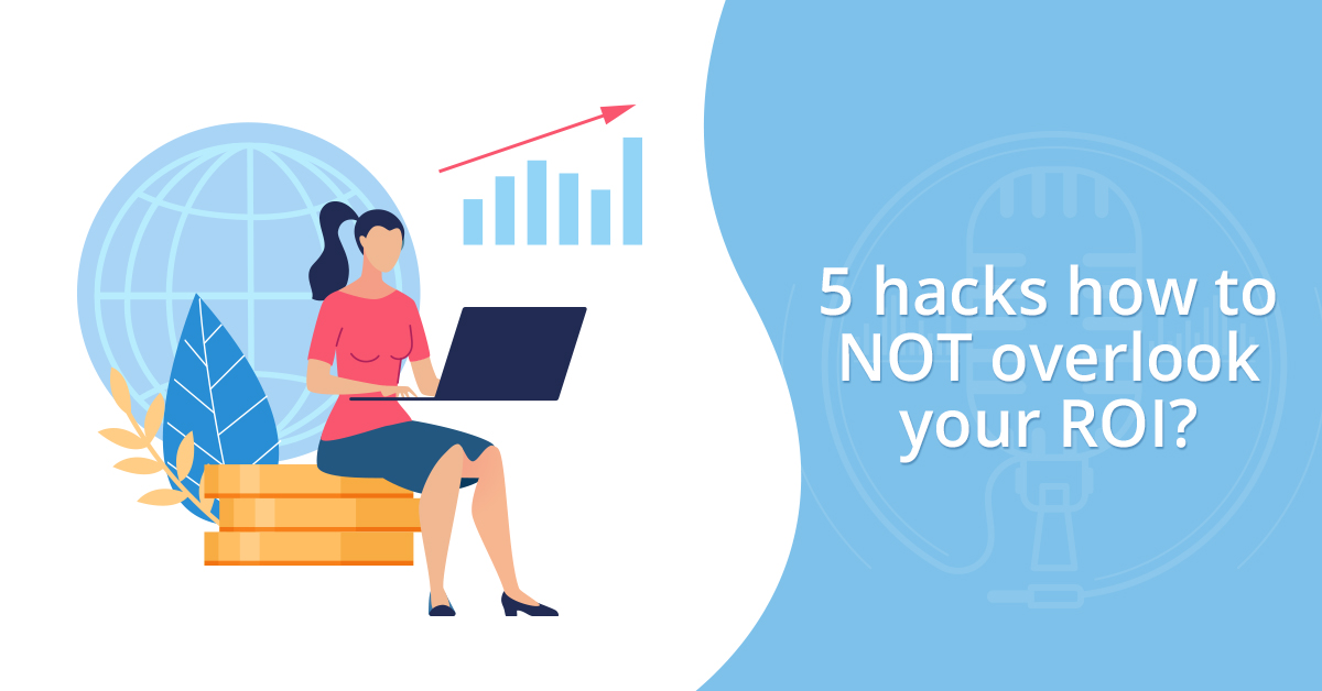 5 Hacks how to NOT overlook your ROI?