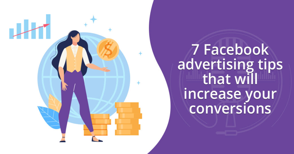 7 Facebook advertising tips that will increase your conversions