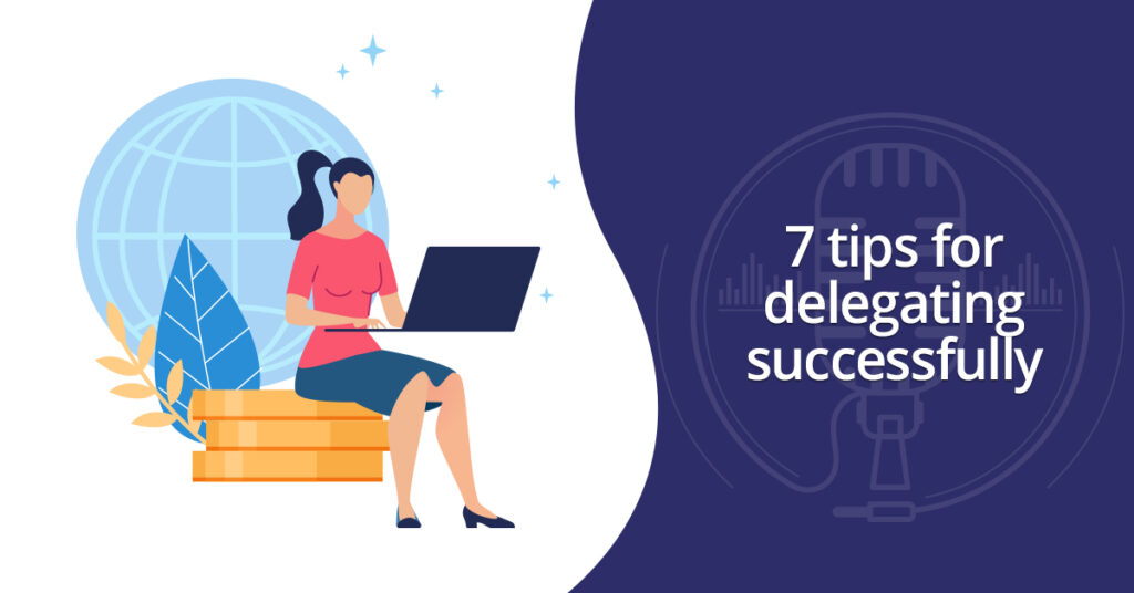 7 tips for delegating successfully